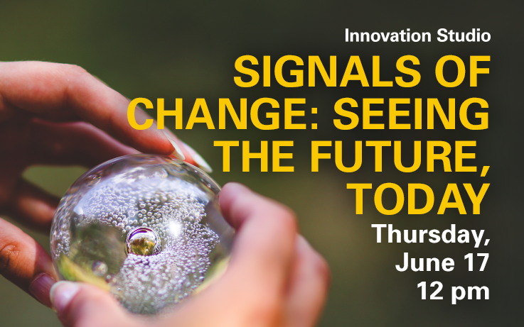 Signals of Change: Seeing the Future, Today