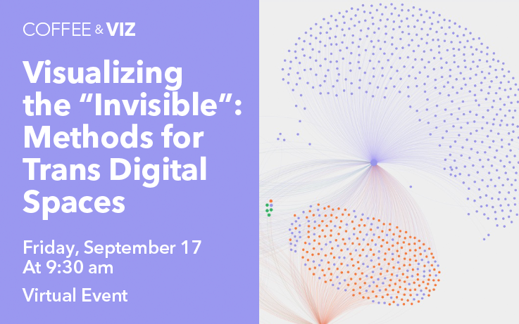 """Coffee & Viz: Visualizing the """"Invisible"""": Methods for Trans Digital Spaces"""
