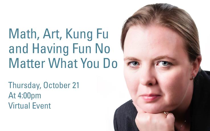 Math, Art, Kung Fu and Having Fun No Matter What You Do
