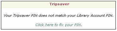 Error message - Tripsaver PIN and Library Account PIN do not match