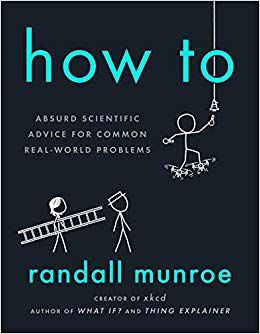 """How To: Absurd Scientific Advice for Common Real-World Problems"" Book Cover"