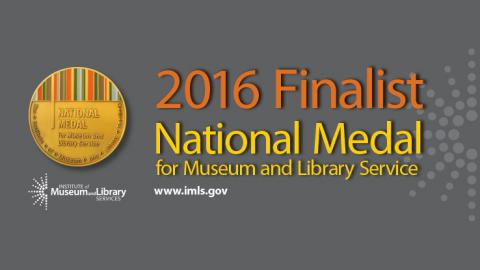 2016 Finalist National Medal for Museum and Library Service