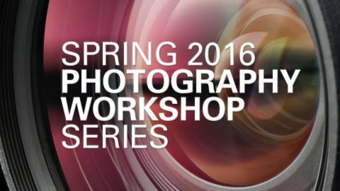 Spring 2016 Photography Workshop Series