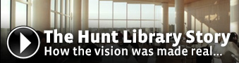 The Hunt Library Story How the vision was made real...